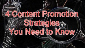 4 content promotion strategies you need to know